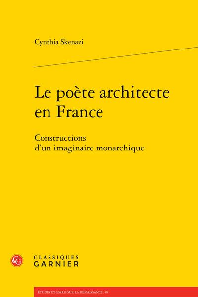 Le poète architecte en France. Constructions d'un imaginaire monarchique