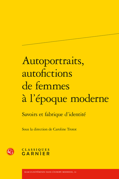 Autoportraits, autofictions de femmes à l'époque moderne. Savoirs et fabrique d'identité - Abstracts
