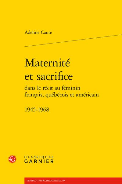 Maternité et sacrifice dans le récit au féminin français, québécois et américain. 1945-1968