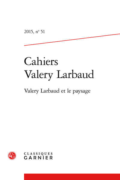 Cahiers Valery Larbaud. 2015, n° 51. Valery Larbaud et le paysage - Association internationale des Amis de Valery Larbaud