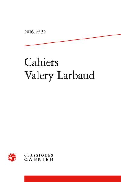 Cahiers Valery Larbaud. 2016, n° 52. varia