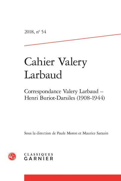 Cahiers Valery Larbaud. 2018, n° 54. Correspondance Valery Larbaud – Henri Buriot-Darsiles (1908-1944)