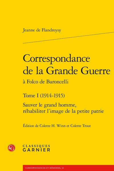 Correspondance de la Grande Guerre à Folco de Baroncelli. Tome I (1914-1915). Sauver le grand homme, réhabiliter l'image de la petite patrie
