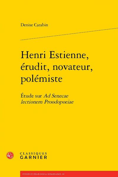 Henri Estienne, érudit, novateur, polémiste. Étude sur Ad Senecae lectionem Proodopoeiae