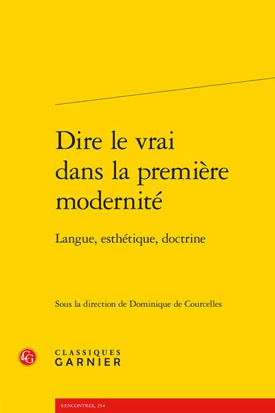 Dire le vrai dans la première modernité. Langue, esthétique, doctrine - Première partie. Langue et vérité