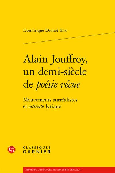 Alain Jouffroy, un demi-siècle de poésie vécue. Mouvements surréalistes et ostinato lyrique - La traversée des avant-gardes