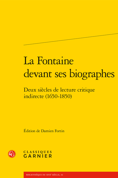 La Fontaine devant ses biographes. Deux siècles de lecture critique indirecte (1650-1850) - Introduction