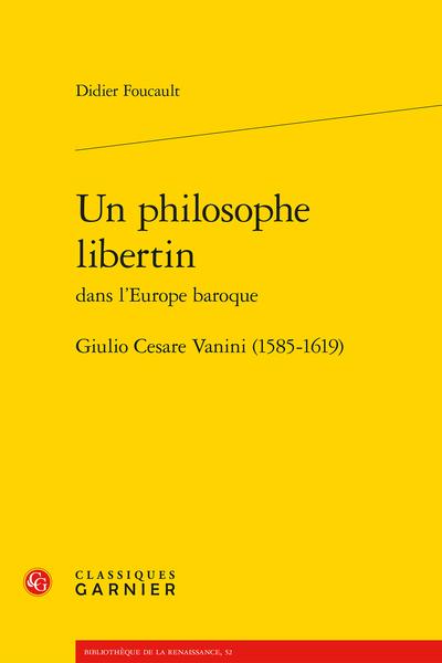 Un philosophe libertin dans l'Europe baroque, Giulio Cesare Vanini. (1585-1619)
