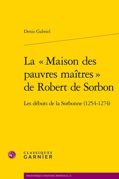 La « Maison des pauvres maîtres » de Robert de Sorbon. Les débuts de la Sorbonne (1254-1274)