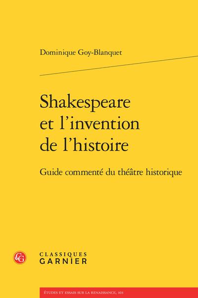 Shakespeare et l'invention de l'histoire. Guide commenté du théâtre historique