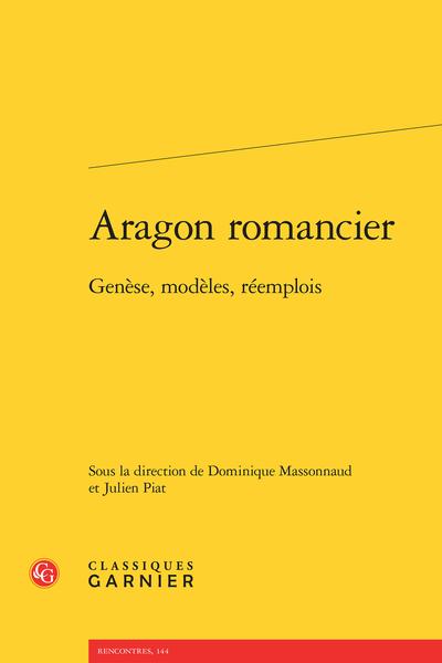Aragon romancier. Genèse, modèles, réemplois