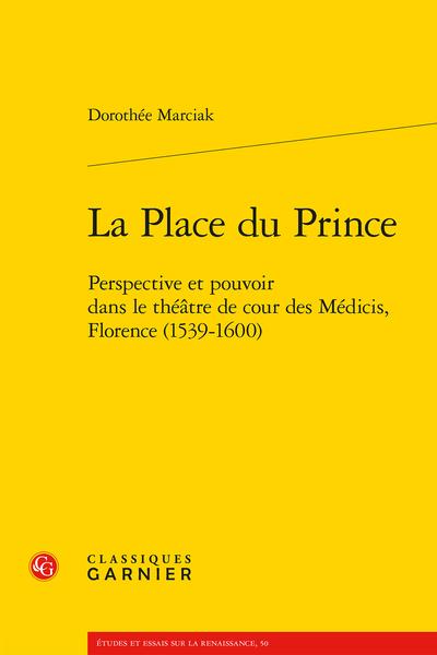 La Place du Prince. Perspective et pouvoir dans le théâtre de cour des Médicis, Florence (1539-1600)
