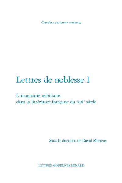 Lettres de noblesse I. L'imaginaire nobiliaire dans la littérature française du XIXe siècle