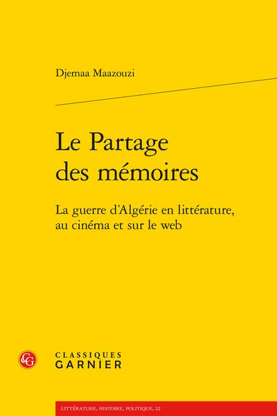 Le Partage des mémoires. La guerre d'Algérie en littérature, au cinéma et sur le web