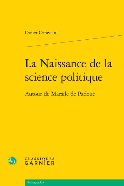 La Naissance de la science politique. Autour de Marsile de Padoue - La politique dans l'architecture des sciences