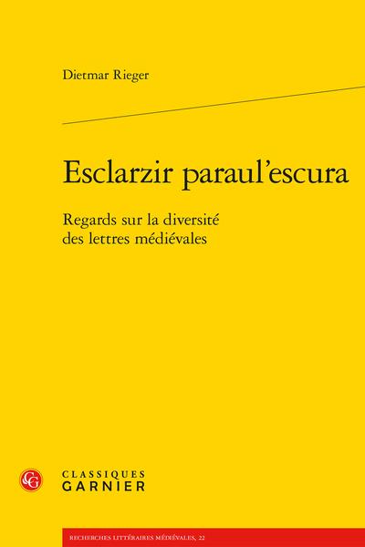 Esclarzir paraul'escura. Regards sur la diversité des lettres médiévales - « Chetis recreanz, couars cuers failli »