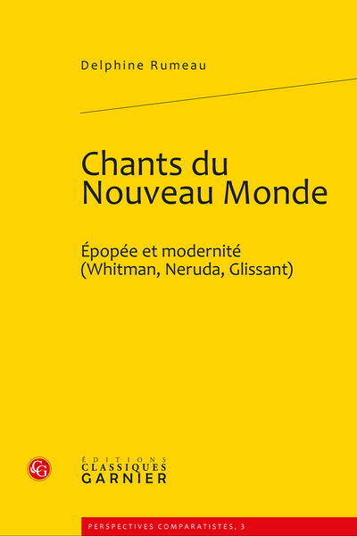 Chants du Nouveau Monde. Épopée et modernité (Whitman, Neruda, Glissant) - Introduction