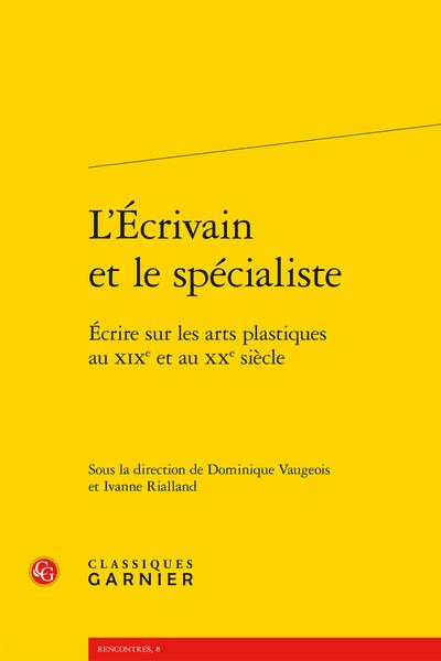 L'Écrivain et le spécialiste. Écrire sur les arts plastiques au XIXe et au XXe siècle