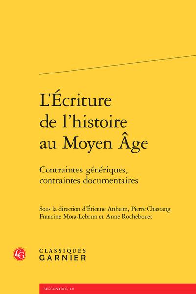 L'Écriture de l'histoire au Moyen Âge. Contraintes génériques, contraintes documentaires