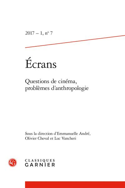 Écrans. 2017 – 1, n° 7. Questions de cinéma, problèmes d'anthropologie