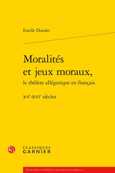 Moralités et jeux moraux, le théâtre allégorique en français. XVe-XVIe siècles - Espace public, satire, polémique