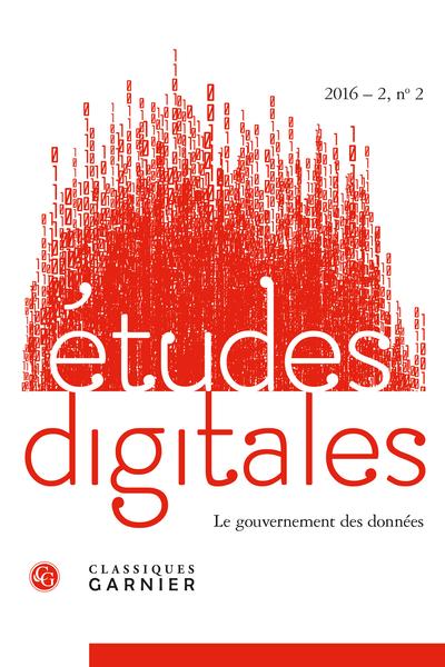 Études digitales. 2016 – 2, n° 2. Le gouvernement des données