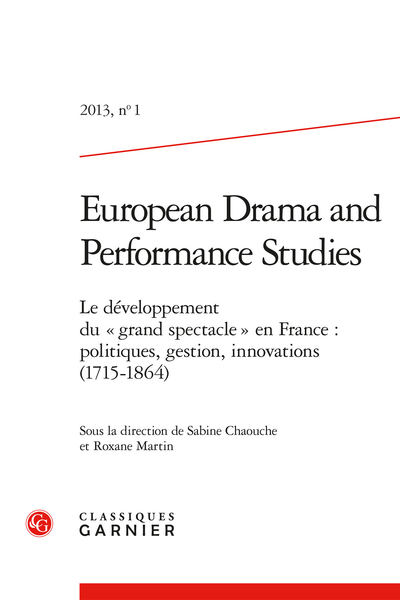 European Drama and Performance Studies. 2013, n° 1. Le développement du « grand spectacle » en France : politiques, gestion, innovations (1715-1864) - Sommaire