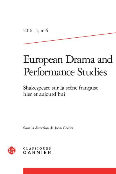 European Drama and Performance Studies. 2016 – 1, n° 6. Shakespeare sur la scène française hier et aujourd'hui