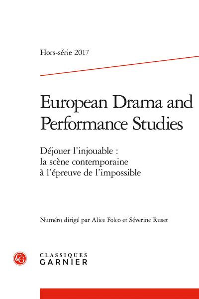 European Drama and Performance Studies. 2017, Hors-série. Déjouer l'injouable : la scène contemporaine à l'épreuve de l'impossible