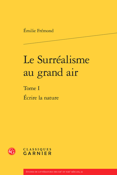 Le Surréalisme au grand air. Tome I. Écrire la nature