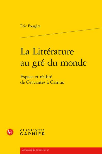 La Littérature au gré du monde. Espace et réalité de Cervantes à Camus