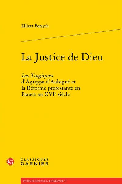 La Justice de Dieu. Les Tragiques d'Agrippa d'Aubigné et la Réforme protestante en France au XVIe siècle