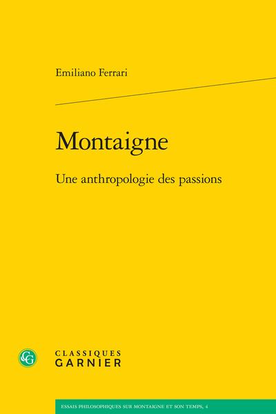Montaigne. Une anthropologie des passions