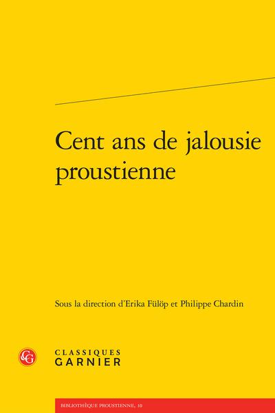 Cent ans de jalousie proustienne - Amour jaloux et jalousie amoureuse : entre croyance et doute