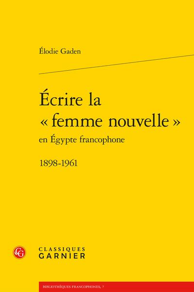 Écrire la « femme nouvelle » en Égypte francophone. 1898-1961 - Introduction