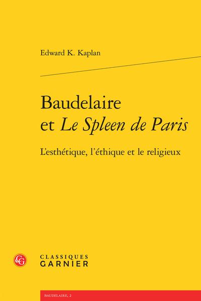 Baudelaire et Le Spleen de Paris. L'esthétique, l'éthique et le religieux