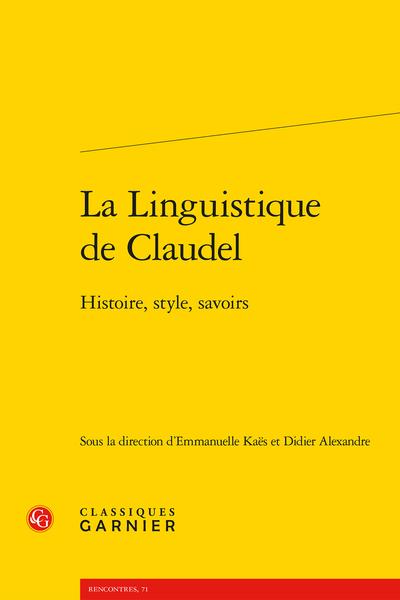 La Linguistique de Claudel. Histoire, style, savoirs - Présentation des auteurs