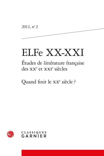 ELFe XX-XXI. 2012, n° 2. Études de littérature française des XXe et XXIe siècles. Quand finit le XXe siècle ? - Terminus 2001 ?