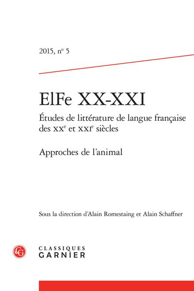 ElFe XX-XXI. 2015, n° 5. Études de littérature de langue française des XXe et XXIe siècles. Approches de l'animal
