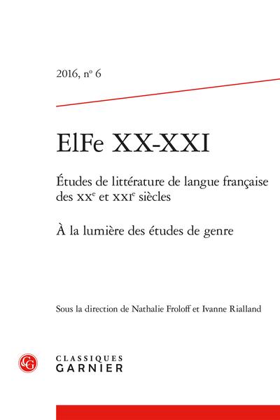 ElFe XX-XXI. 2016, n° 6. Études de littérature de langue française des XXe et XXIe siècles. À la lumière des études de genre