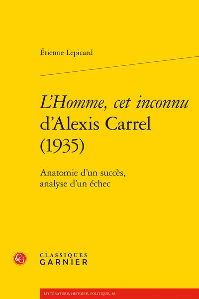 L'Homme, cet inconnu d'Alexis Carrel (1935). Anatomie d'un succès, analyse d'un échec - Avertissement