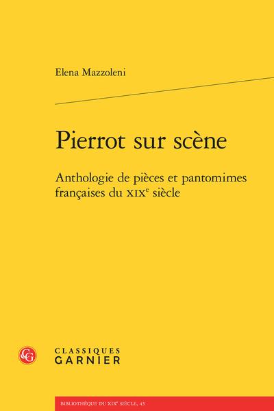 Pierrot sur scène. Anthologie de pièces et pantomimes françaises du XIXe siècle