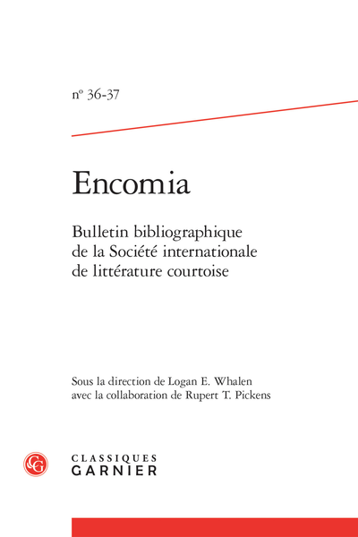 Encomia. 2012 – 2013, n° 36-37. Bulletin bibliographique de la Société internationale de littérature courtoise - 16th International Congress of the International Courtly Literature Society