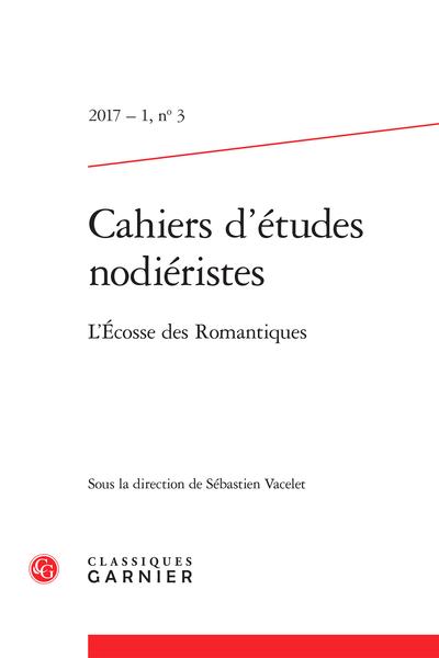 Cahiers d'études nodiéristes. 2017 – 1, n° 3. L'Écosse des Romantiques - Figures de l'identité nervalienne