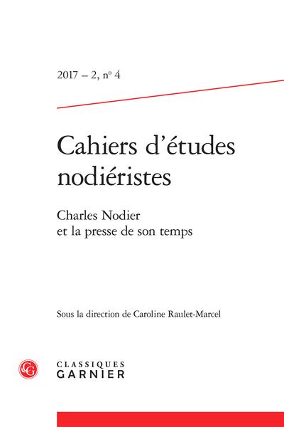 Cahiers d'études nodiéristes. 2017 – 2, n° 4. Charles Nodier et la presse de son temps - Résumés/Abstracts