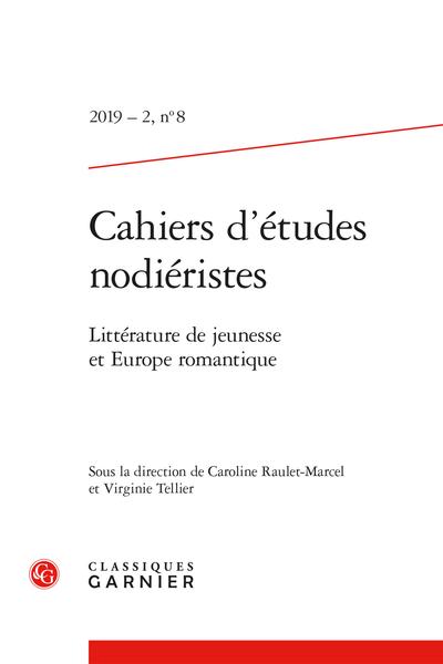 Cahiers d'études nodiéristes. 2019 – 2, n° 8. Littérature de jeunesse et Europe romantique - Résumés/Abstracts