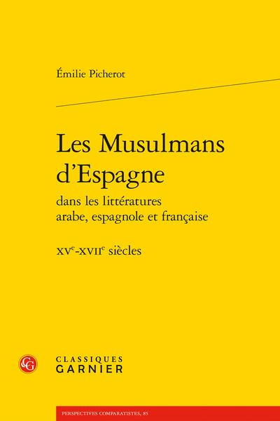 Les Musulmans d'Espagne dans les littératures arabe, espagnole et française. XVe-XVIIe siècles