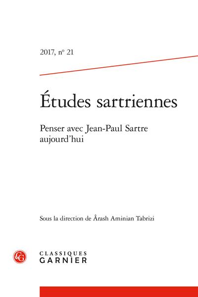 Études sartriennes. 2017, n° 21. Penser avec Jean-Paul Sartre aujourd'hui