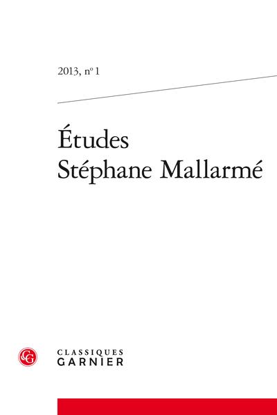 Études Stéphane Mallarmé. 2013, n° 1. varia - Mallarmé à tire-d'aile