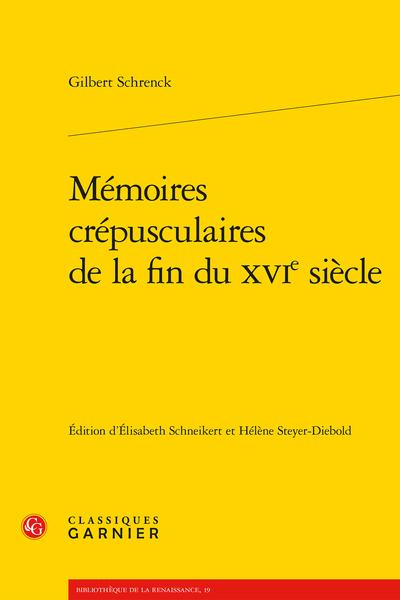 Mémoires crépusculaires de la fin du XVIe siècle - Aspects de l'écriture autobiographique au XVIesiècle